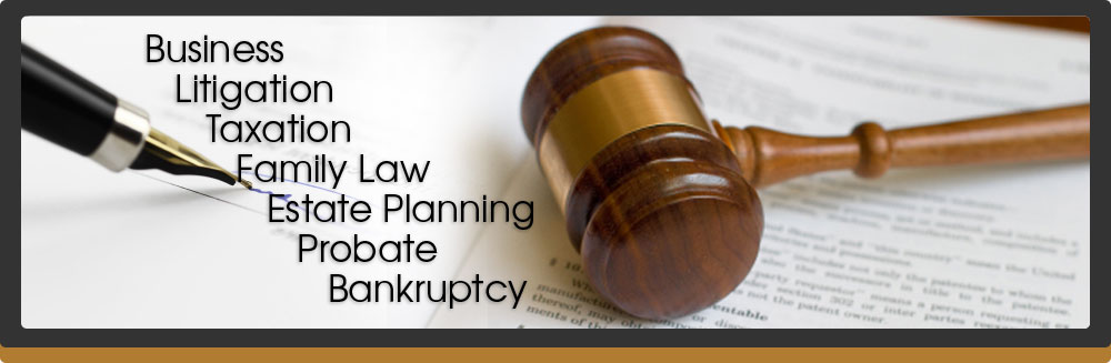 Legal Services, business law, litigation, taxation, family law, estate planning, probate, bankruptcy